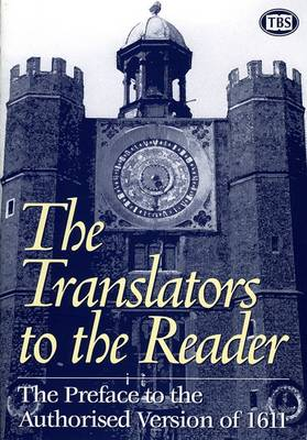 Translators to the Reader: The Preface to the Authorized Version of 1611: Article
