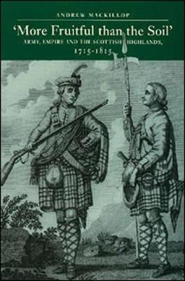 More Fruitful Than the Soil: Army, Empire and the Scottish Highlands, 1715-1815