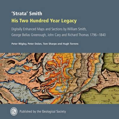 'Strata' Smith: His 200 Year Legacy, Digitally Enhanced Maps and Sections by William Smith, George Bellas Greenough, John Cary and Richard Thomas 1796-1840