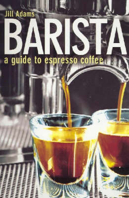 Barista: A guide to Espresso Coffee
