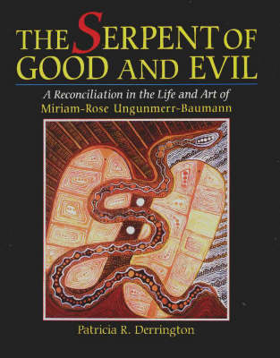 The Serpent of Good and Evil: A Reconciliation in the Life and Art of Miriam-Rose Ungunmerr-Baumann