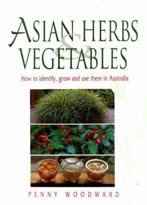 Asian Herbs & Vegetables: How to Identify, Grow and Use Them in Australia