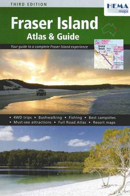 Fraser Island Atlas and Guide: Your Guide to a Complete Fraser Island Experience
