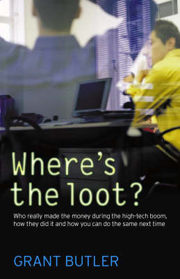 Where'S the Loot?: Who Really Made the Money During the High-Tech Boom, How They Did it and How You Can Do the Same Nex