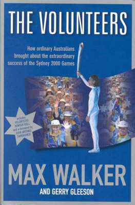 the Volunteers: How Ordinary Australians Brought About the Extraordinary Success Ofthe Sydney 2000 Games