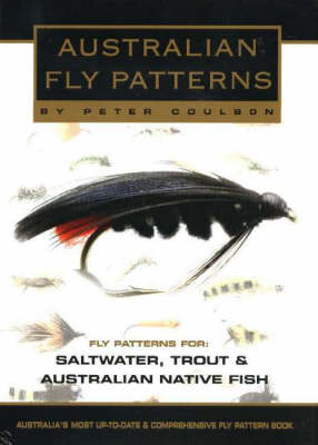 Australian Fly Patterns: Fly Patterns for Saltwater, Trout and Australian Native Fish