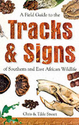 A Field Guide to the Tracks and Signs of Southern and East African Wildlife