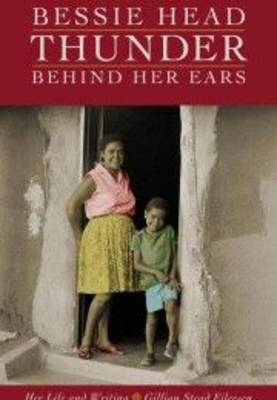 Bessie Head: Thunder Behind Her Ears Her Life and Writing