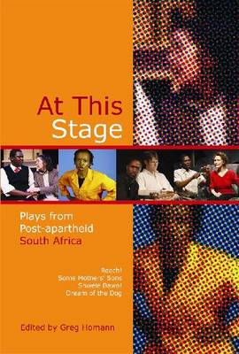 At This Stage: Plays from Post-apartheid South Africa