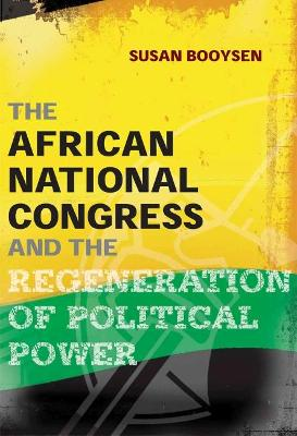 The African National Congress and the regeneration of political power: People, party, policy