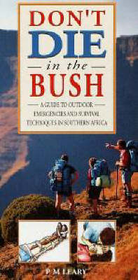 Don't Die in the Bush: A Guide to Outdoor Emergencies and Survival Techniques