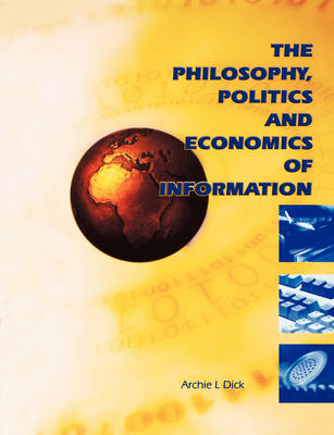 The Philosophy, Politics and Economics of Information