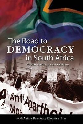 Road to Democracy in South Africa: International Solidarity: Volume 3: International Solidarity