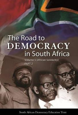 The Road to Democracy in South Africa Volume 5 Part 2, African Solidarity