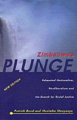 Zimbabwe's Plunge: Exhausted Nationalism, Neoliberalism and the Search for Social Justice
