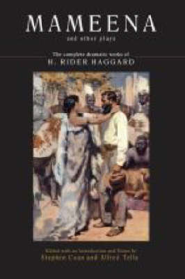 Mameena and Other Plays: The Complete Dramatic Works of H. Rider Haggard