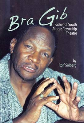 Bra Gib: Father of South Africa's Township Theatre