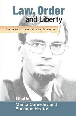 Law, Order and Liberty: Essays in Honour of Tony Mathews