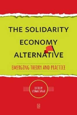 The Solidarity Economy Alternative: Emerging Theory and Practice