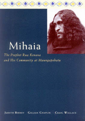 Mihaia: The Prophet Rua Kenana and His Community at Maungapohatu