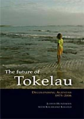 The Future of Tokelau: Decolonising Agendas, 1975-2006