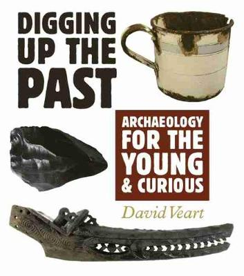 Digging up the Past: Archaeology for the Young and Curious