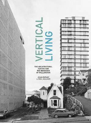 Vertical Living: The Architectural Centre and the Remaking of Wellington
