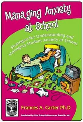 Managing Anxiety at School: Strategies for Understanding and Managing Student Anxiety at School