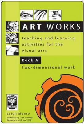 Art Works: Teaching and Learning Activities for the Visual Arts: Book A: Two-Dimensional Work