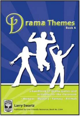 Drama Themes: A Handbook of Drama Games and Activities for the Classroom: Book A