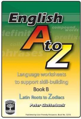 English A-Z: Language Worksheets to Support Skill-Building: Book B: Latin Roots to Zodiacs