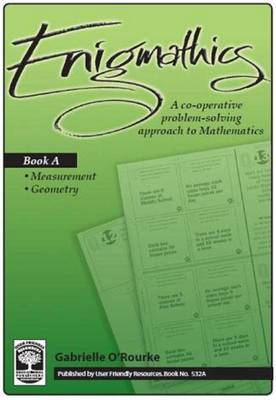 Enigmathics: A Co-Operative Problem-Solving Approach to Mathematics: Bk. A: Measurement & Geometry
