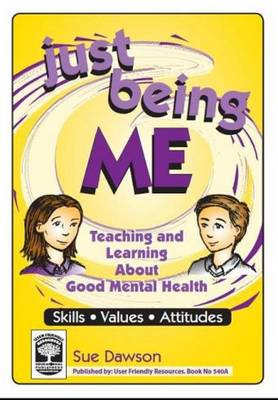 Just Being Me: Teaching and Learning About Good Mental Health: Bk. A