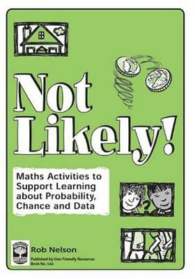 Not Likely: Maths Activities to Support Learning About Probability, Chance and Data