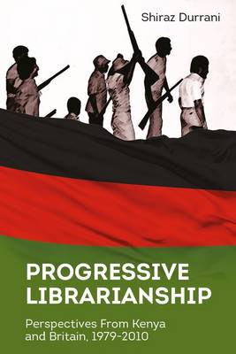 Progressive Librarianship: Perspectives from Kenya and Britain, 1979-2010.