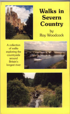 Walks in Severn Country: A Collection of Walks Exploring the Countryside Around Britain's Longest River