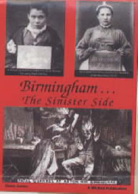 Birmingham...the Sinister Side: Crime and the Causes of Crime in Victorian and Edwardian Times