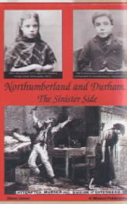Northumberland and Durham....the Sinister Side: Crime and Punishment, 1837-1914