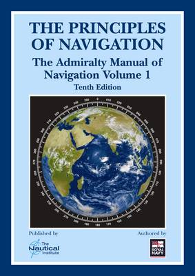 The Principles of Navigation: By Command of the Defence Council: Vol.1: The Admiralty Manual of Navigation