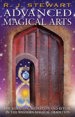 Advanced Magical Arts: Visualisation, Meditation and Ritual in the Western Magical Tradition