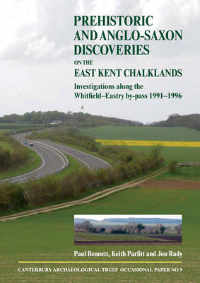 Prehistoric and Anglo-Saxon Discoveries on the East Kent Chalklands: Investigations Along the Whitfield-Eastry by-Pass 1991-1996