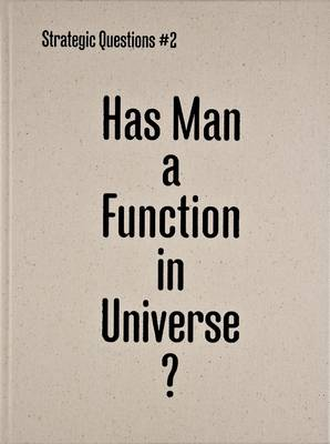 Has Man a Function in Universe?: Strategic Questions #2