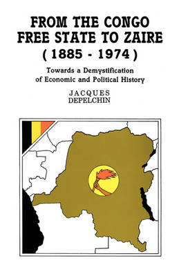 From the Congo Free State to Zaire, 1885-1974: Towards a Demystification of Economic and Political History