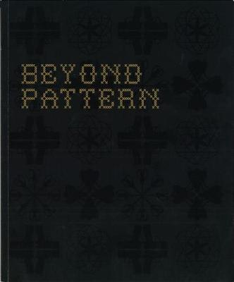 Beyond Pattern: An Exploration into the Cultural Meanings of Pattern Through Exhibition, Commission, Publication and Debate