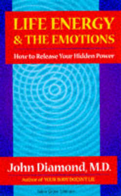 Life Energy and the Emotions: How to Release Your Hidden Power