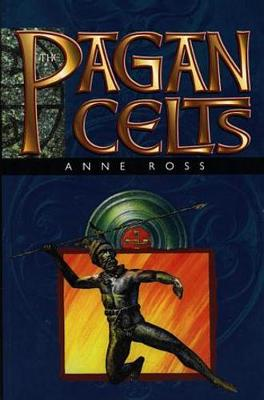 The Pagan Celts: Creators of Europe