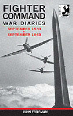 The Fighter Command War Diaries: v. 1: September 1939 to September 1940