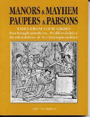 Manors and Mayhem, Paupers and Parsons: Tales from Four Shires - Redfordshire, Buckinghamshire, Hertfordshire and Northamptonshire