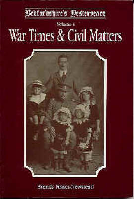 Bedfordshire's Yesteryears: v. 4: War Times and Civil Matters