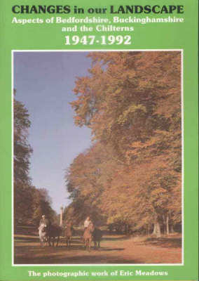 Changes in Our Landscape: Aspects of Bedfordshire, Buckinghamshire and the Chilterns, 1947-1992